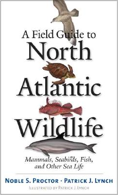 A Field Guide To North Atlantic Wildlife By Proctor, Noble S./ Lynch, Patrick J.