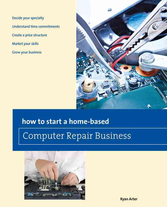 How to Start a Home-Based Computer Repair Business By Arter, Ryan